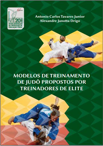 MODELOS DE TREINAMENTO DE JUDÔ PROPOSTOS POR TREINADORES DE ELITE